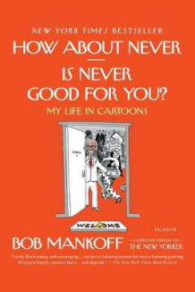How About Never - Is Never Good for You? av Bob Mankoff (Heftet)