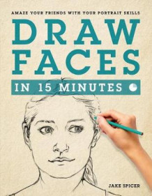 Draw Faces in 15 Minutes av Jake Spicer (Heftet)