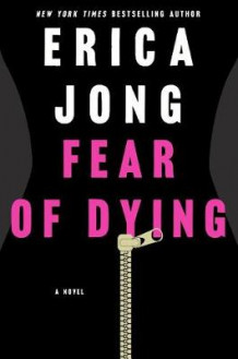 Fear of Dying av Erica Jong (Innbundet)