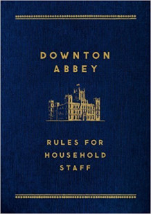 Downton Abbey: Rules for Household Staff (Innbundet)