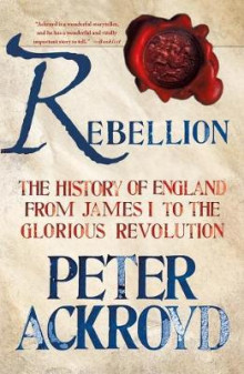 Rebellion: The History of England from James I to the Glorious Revolution av Peter Ackroyd (Heftet)