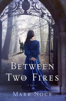 Between Two Fires av Mark Noce (Innbundet)