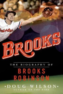 Brooks: The Biography of Brooks Robinson av Doug Wilson (Heftet)