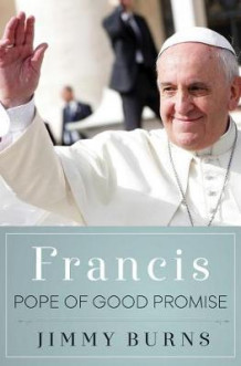 Francis, Pope of Good Promise av Jimmy Burns (Innbundet)