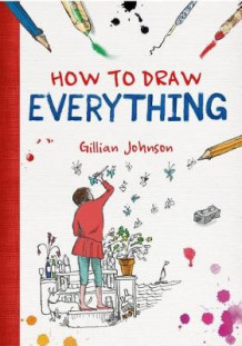 How to Draw Everything av Gillian Johnson (Heftet)