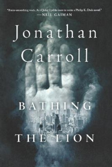 Bathing the Lion av Jonathan Carroll (Heftet)