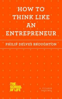 How to Think Like an Entrepreneur av Philip Delves Broughton (Heftet)
