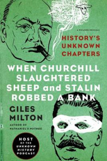 When Churchill Slaughtered Sheep and Stalin Robbed a Bank av Giles Milton (Heftet)