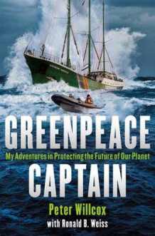 Greenpeace Captain av Peter Willcox og Ronald Weiss (Innbundet)