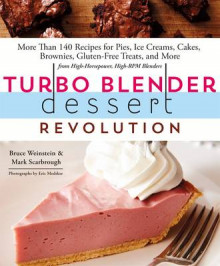 Turbo Blender Dessert Revolution av Bruce Weinstein og Mark Scarbrough (Heftet)