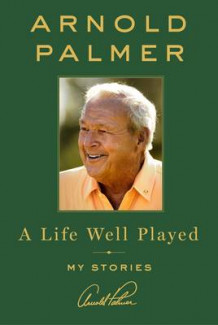 A Life Well Played av Arnold Palmer (Innbundet)