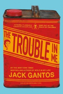 The Trouble in Me av Jack Gantos (Heftet)