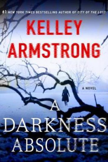 A Darkness Absolute av Kelley Armstrong (Heftet)