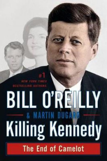 Killing Kennedy av Bill O'Reilly og Martin Dugard (Heftet)