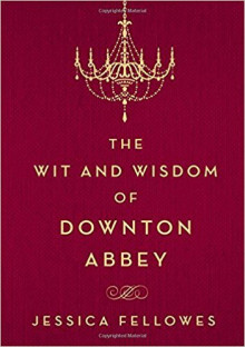 The Wit and Wisdom of Downton Abbey av Jessica Fellowes (Innbundet)