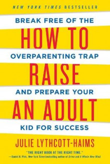 How to Raise an Adult av Julie Lythcott-Haims (Heftet)