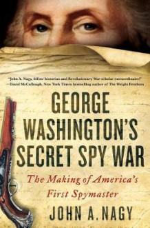 George Washington's Secret Spy War av John A Nagy (Innbundet)