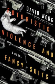 Futuristic Violence and Fancy Suits av David Wong (Heftet)