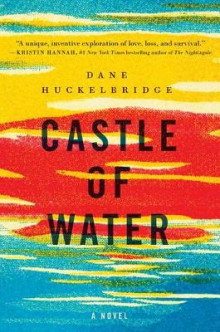Castle of Water av Dane Huckelbridge (Innbundet)