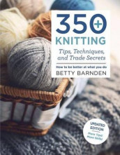 350+ Knitting Tips, Techniques, and Trade Secrets av Betty Barnden (Heftet)