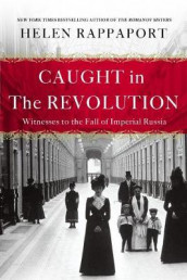 Caught in the Revolution av Helen Rappaport (Heftet)