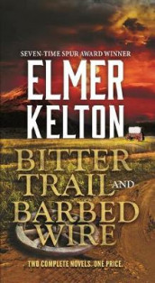 Bitter Trail and Barbed Wire av Elmer Kelton (Heftet)