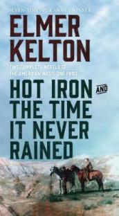 Hot Iron and the Time It Never Rained av Elmer Kelton (Heftet)