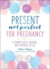 Present, Not Perfect for Pregnancy av Aimee Chase (Heftet)
