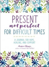 Present, Not Perfect for Difficult Times av Aimee Chase (Heftet)