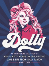 Dolly : An Unauthorized Collection of Wise & Witty Words on Grit, Lipstick, Love & Life from Dolly Parton av Mary Zaia (Innbundet)