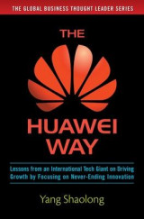 Omslag - The Huawei Way: Lessons from an International Tech Giant on Driving Growth by Focusing on Never-Ending Innovation