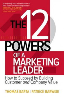 The 12 Powers of a Marketing Leader: How to Succeed by Building Customer and Company Value av Thomas Barta og Patrick Barwise (Innbundet)