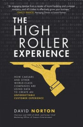The High Roller Experience: How Caesars and Other World-Class Companies Are Using Data to Create an Unforgettable Customer Experience av David Norton (Innbundet)