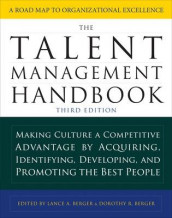 The Talent Management Handbook, Third Edition: Making Culture a Competitive Advantage by Acquiring, Identifying, Developing, and Promoting the Best People av Dorothy Berger og Lance A. Berger (Innbundet)