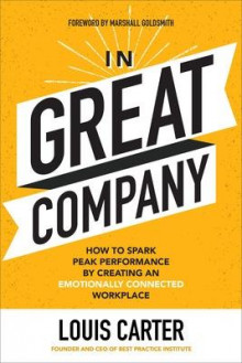 In Great Company: How to Spark Peak Performance By Creating an Emotionally Connected Workplace av Louis Carter og Marshall Goldsmith (Innbundet)