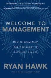 Welcome to Management: How to Grow From Top Performer to Excellent Leader av Ryan Hawk og General Stanley McChrystal (Innbundet)