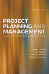 Project Planning & Management: A Guide For Nurses And Interprofessional Teams av Catherine Dearman, James L. Harris, Linda A. Roussel og Tricia Thomas (Heftet)