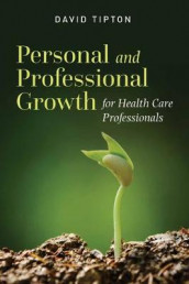 Personal And Professional Growth For Health Care Professionals av David Tipton (Heftet)