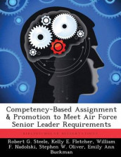 Competency-Based Assignment & Promotion to Meet Air Force Senior Leader Requirements av Kelly E Fletcher, William F Nadolski og Robert G Steele (Heftet)