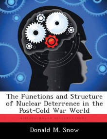 The Functions and Structure of Nuclear Deterrence in the Post-Cold War World av Donald M Snow (Heftet)