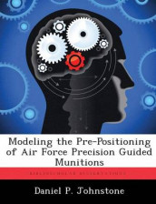Modeling the Pre-Positioning of Air Force Precision Guided Munitions av Daniel P Johnstone (Heftet)