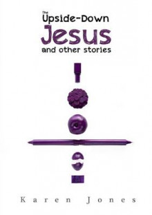The Upside-Down Jesus and other stories av Karen Jones (Heftet)