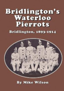 Bridlington's Waterloo Pierrots av Mike Wilson (Heftet)
