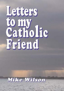 Letters to My Catholic Friend av Mike Wilson (Heftet)