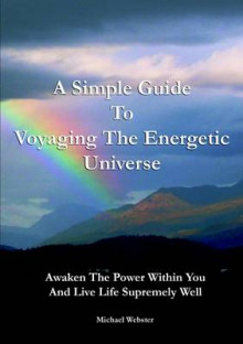 A Simple Guide to Voyaging the Energetic Universe: Awaken to the Power Within You and Live Life Supremely Well av Michael Webster (Heftet)