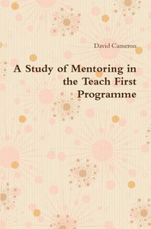 A Study of Mentoring in the Teach First Programme av David Cameron (Heftet)