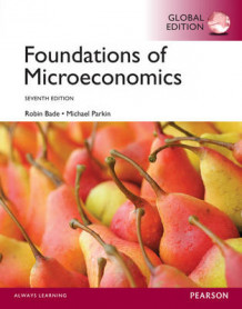 Foundations of Microeconomics, Global Edition av Robin Bade og Michael Parkin (Heftet)