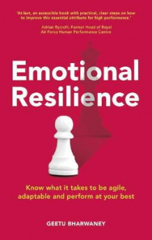 Emotional resilience - know what it takes to be agile, adaptable and perfor av Geetu Bharwaney (Heftet)