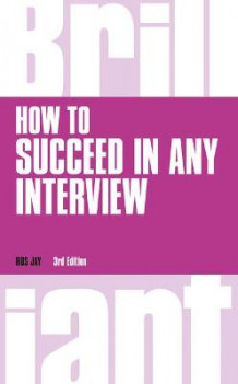 How to Succeed in any Interview, revised 3rd edn av Ros Jay (Heftet)