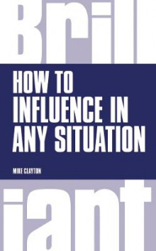 How to Influence in Any Situation av Mike Clayton (Heftet)